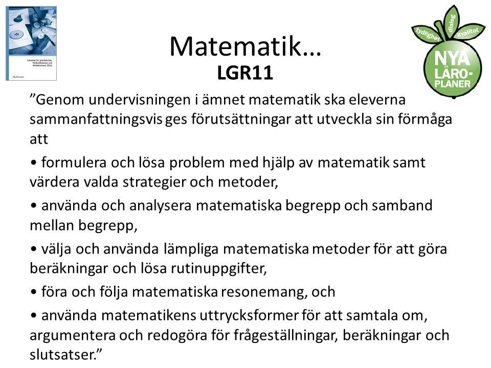 Matematik… LGR11. Genom undervisningen i ämnet matematik ska eleverna sammanfattningsvis ges förutsättningar att utveckla sin förmåga att.