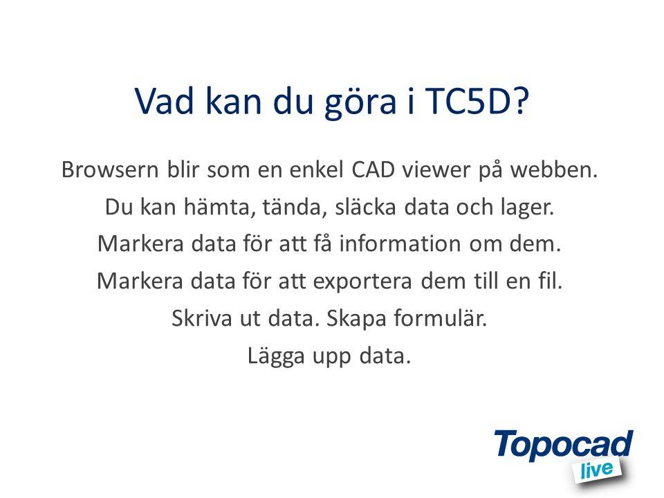 Vad kan du göra i TC5D Browsern blir som en enkel CAD viewer på webben. Du kan hämta, tända, släcka data och lager.