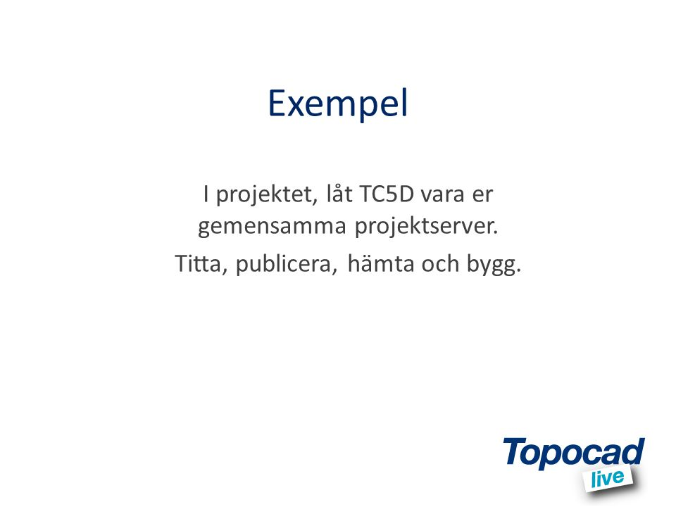 Exempel I projektet, låt TC5D vara er gemensamma projektserver.