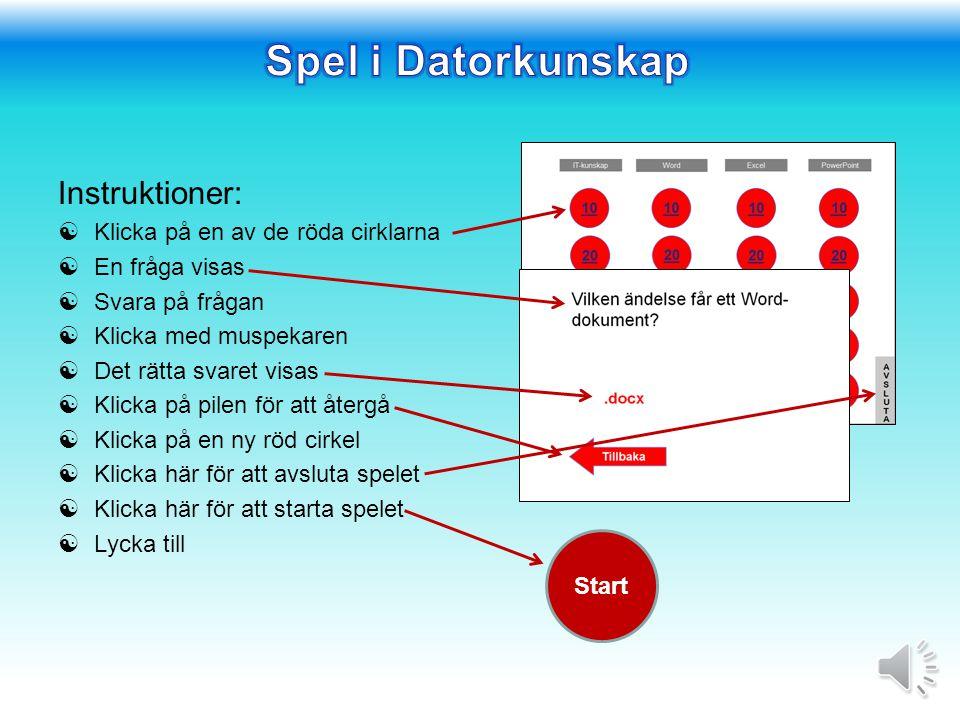 Spel i Datorkunskap Instruktioner: Klicka på en av de röda cirklarna