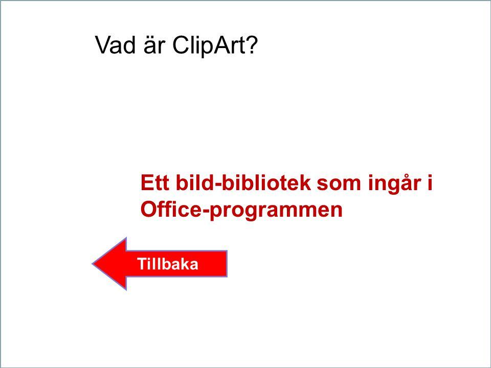 Vad är ClipArt Ett bild-bibliotek som ingår i Office-programmen