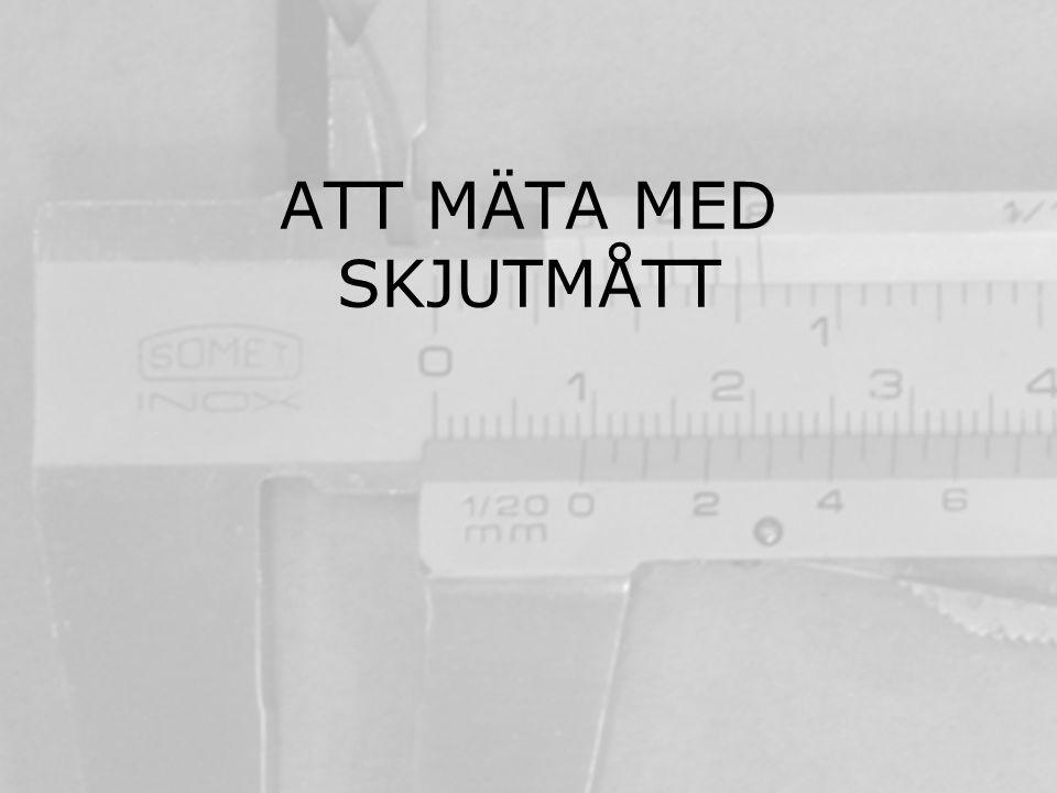 ATT MÄTA MED SKJUTMÅTT