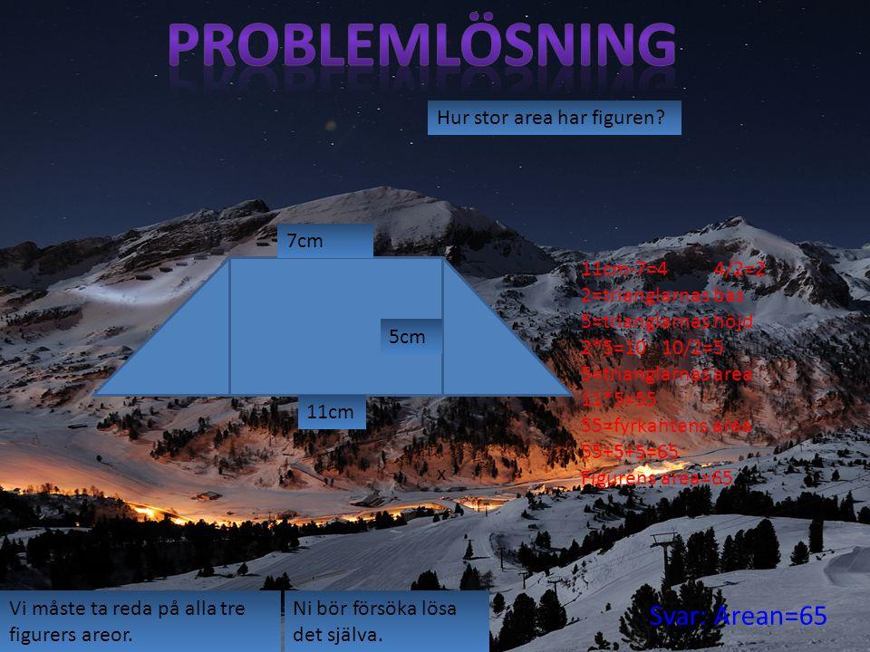 Problemlösning Svar: Arean=65 Hur stor area har figuren 7cm