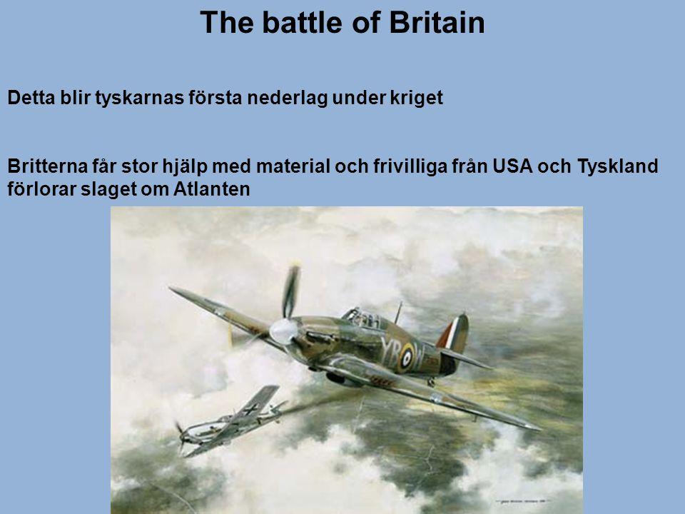 The battle of Britain Detta blir tyskarnas första nederlag under kriget.