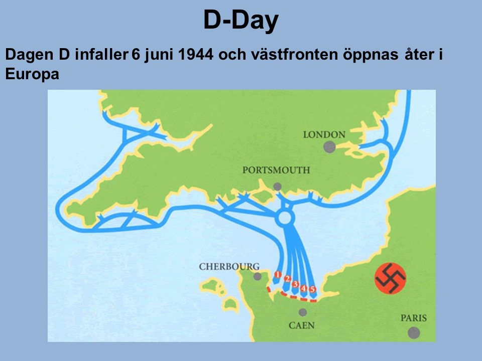 D-Day Dagen D infaller 6 juni 1944 och västfronten öppnas åter i Europa