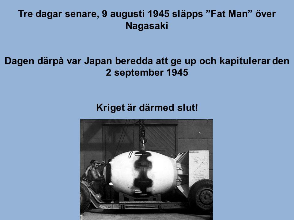 Tre dagar senare, 9 augusti 1945 släpps Fat Man över Nagasaki