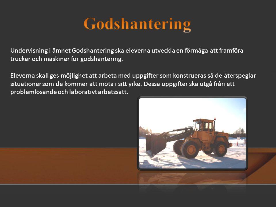 Godshantering Undervisning i ämnet Godshantering ska eleverna utveckla en förmåga att framföra. truckar och maskiner för godshantering.