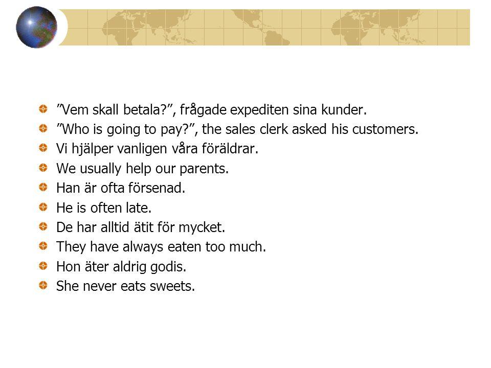 Vem skall betala , frågade expediten sina kunder.