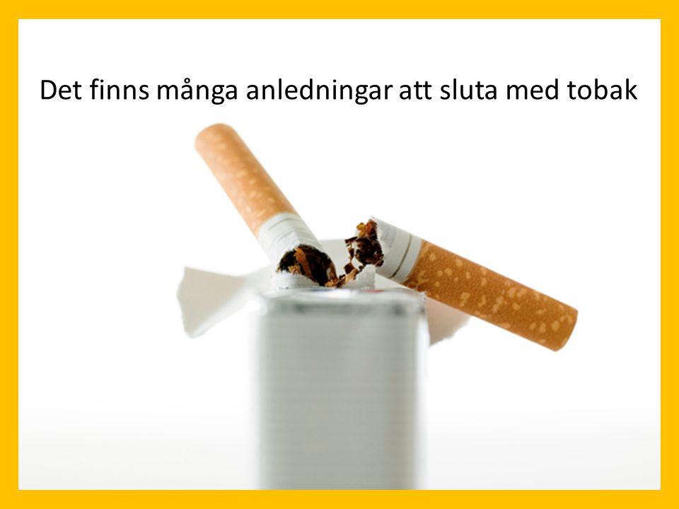 Det finns många anledningar att vilja sluta med tobak