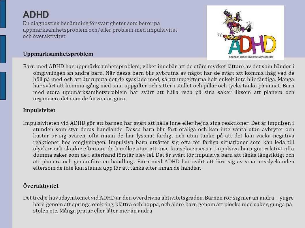 ADHD En diagnostisk benämning för svårigheter som beror på uppmärksamhetsproblem och/eller problem med impulsivitet och överaktivitet