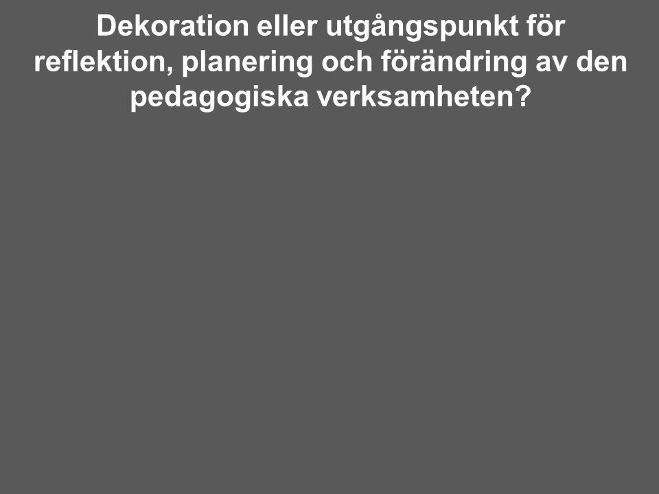 Dekoration eller utgångspunkt för reflektion, planering och förändring av den pedagogiska verksamheten