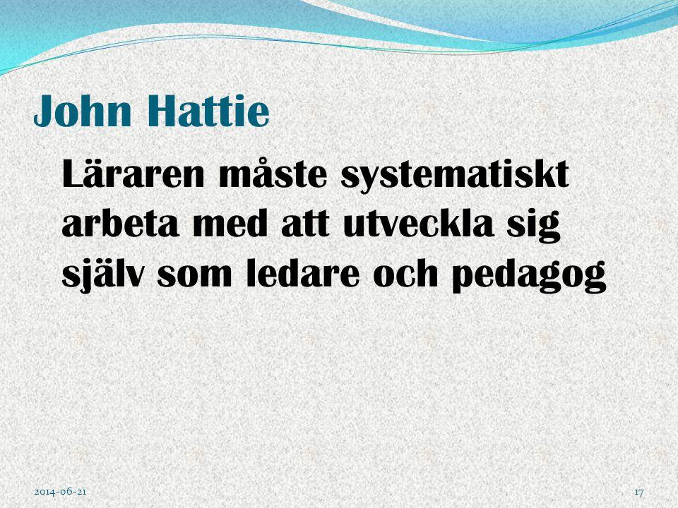 John Hattie Läraren måste systematiskt arbeta med att utveckla sig själv som ledare och pedagog.
