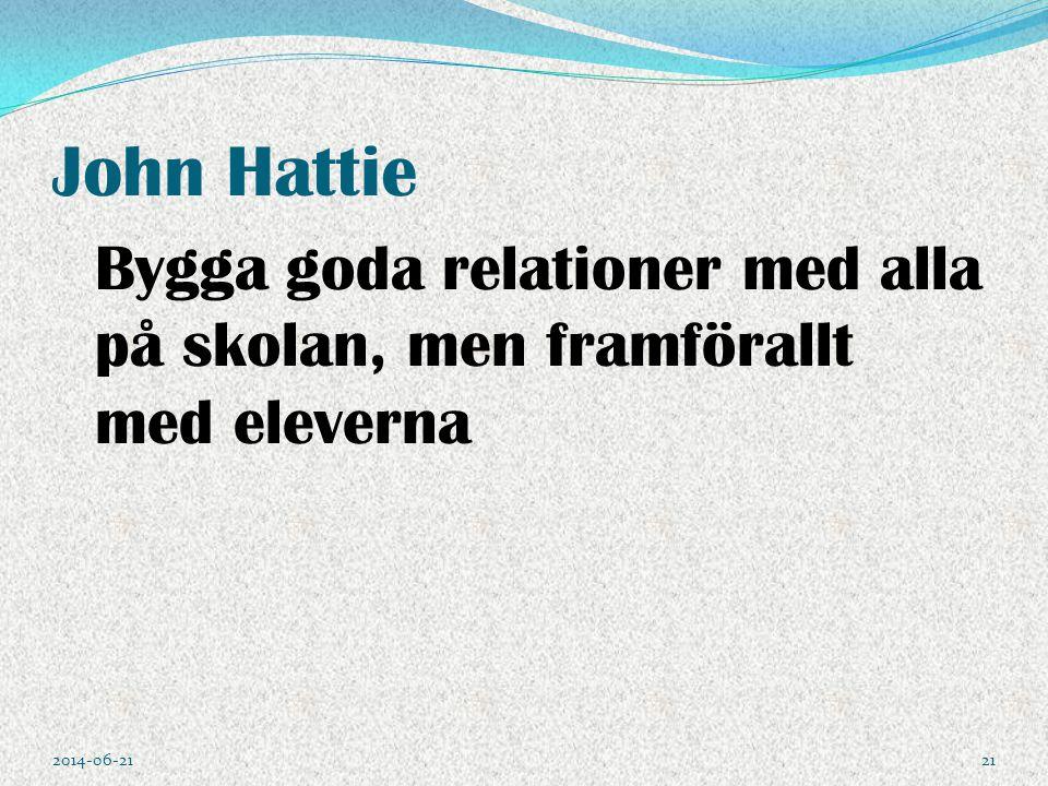 John Hattie Bygga goda relationer med alla på skolan, men framförallt med eleverna 2017-04-02