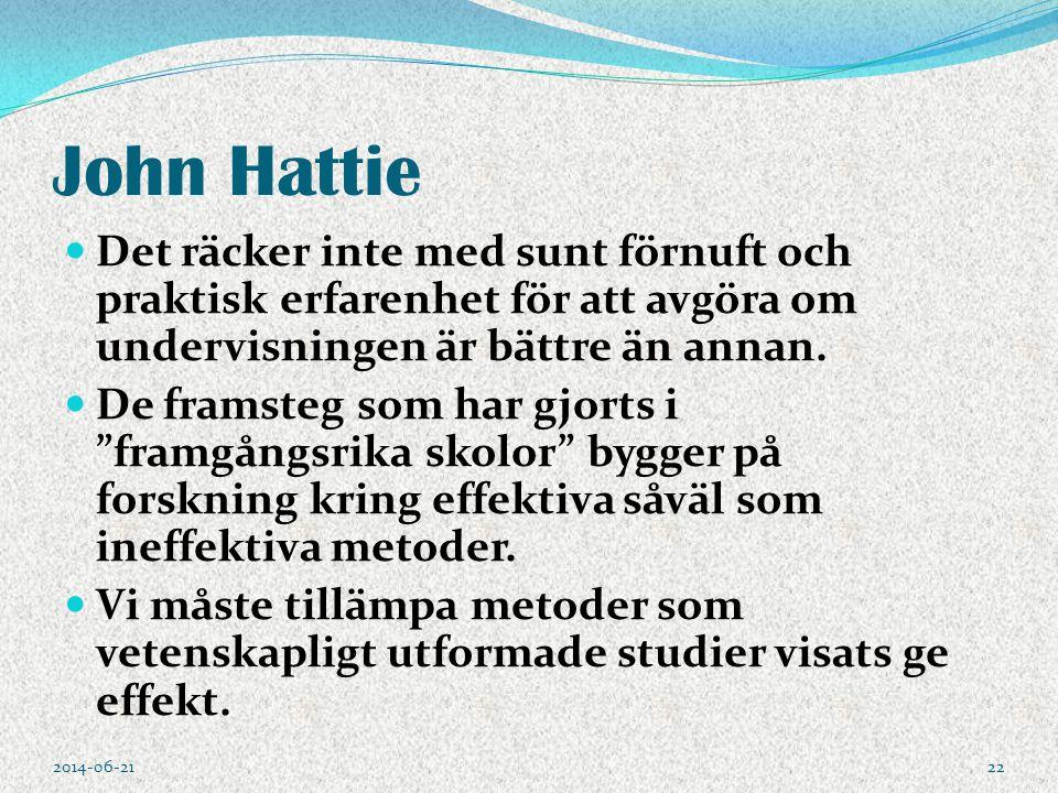 John Hattie Det räcker inte med sunt förnuft och praktisk erfarenhet för att avgöra om undervisningen är bättre än annan.