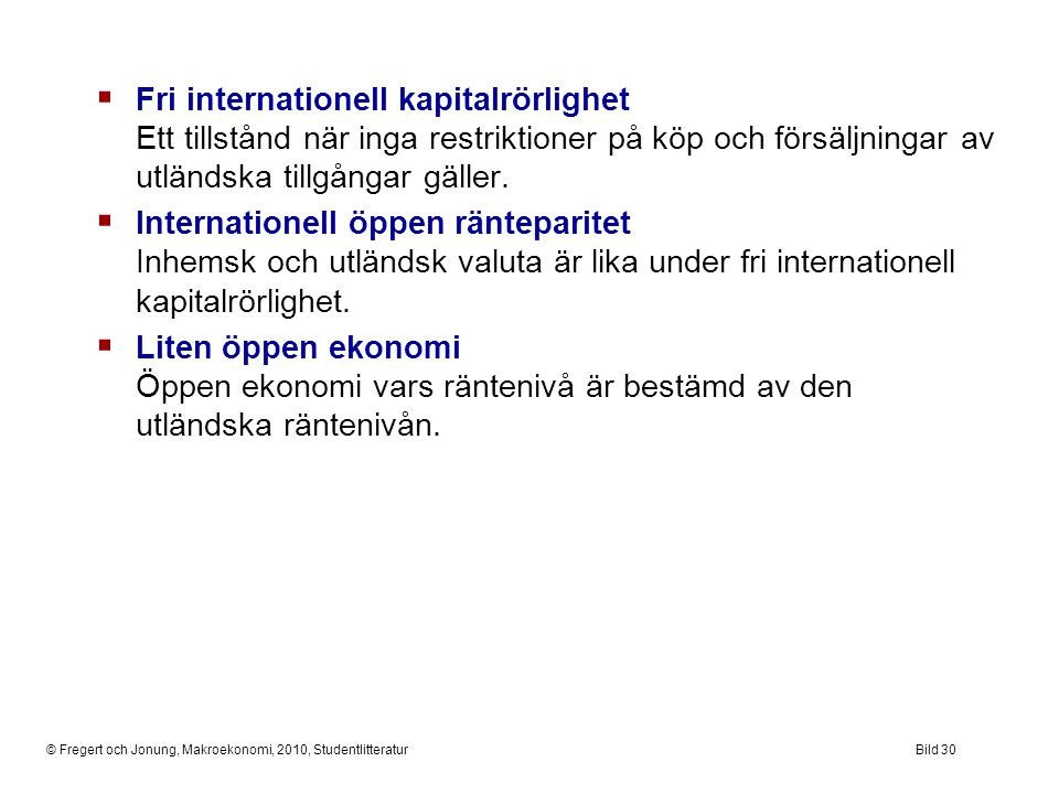 Fri internationell kapitalrörlighet Ett tillstånd när inga restriktioner på köp och försäljningar av utländska tillgångar gäller.
