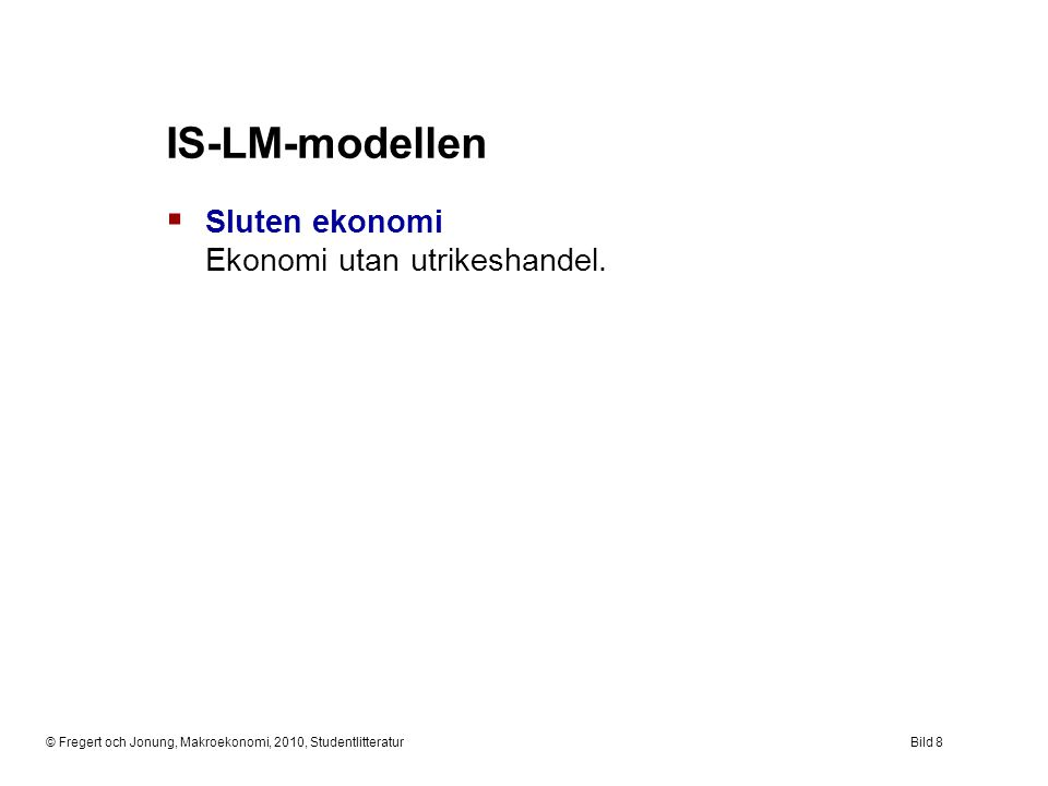 IS-LM-modellen Sluten ekonomi Ekonomi utan utrikeshandel.
