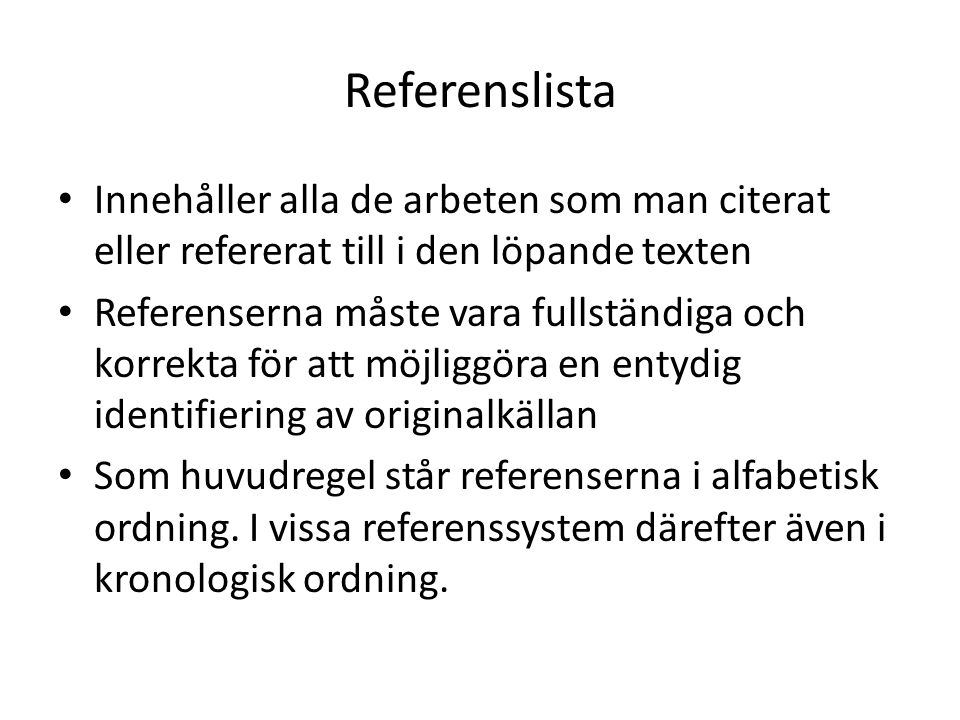 Referenslista Innehåller alla de arbeten som man citerat eller refererat till i den löpande texten.