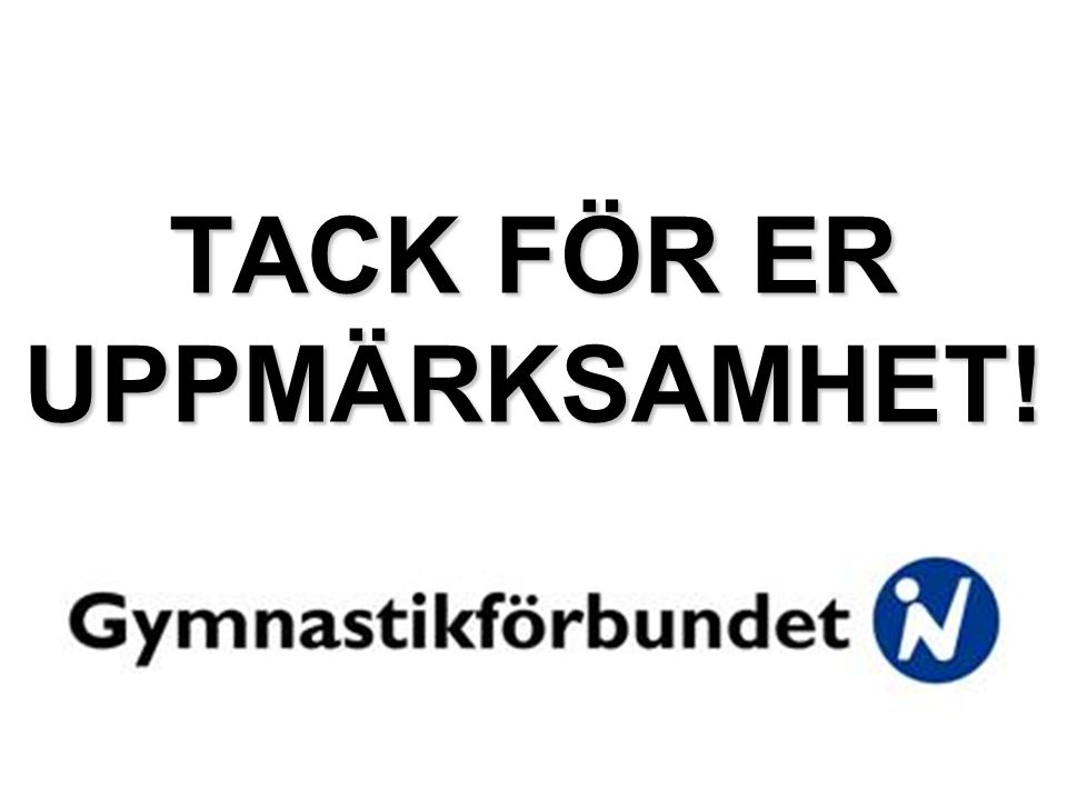 TACK FÖR ER UPPMÄRKSAMHET!