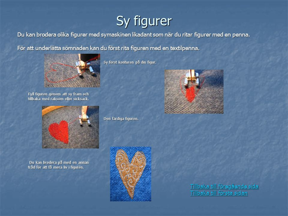 Sy figurer Du kan brodera olika figurer med symaskinen likadant som när du ritar figurer med en penna.