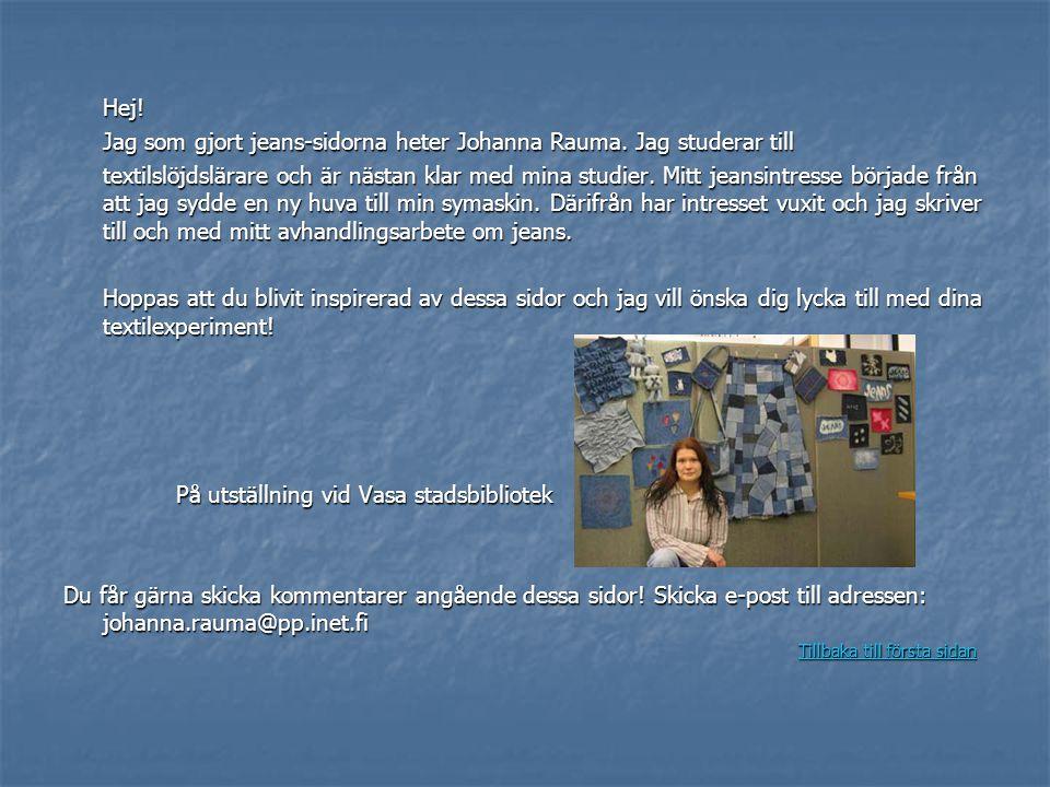 Jag som gjort jeans-sidorna heter Johanna Rauma. Jag studerar till