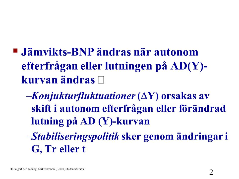 Jämvikts-BNP ändras när autonom efterfrågan eller lutningen på AD(Y)-kurvan ändras Þ