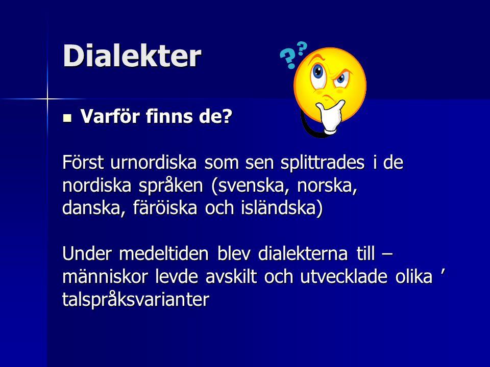 Dialekter Varför finns de Först urnordiska som sen splittrades i de