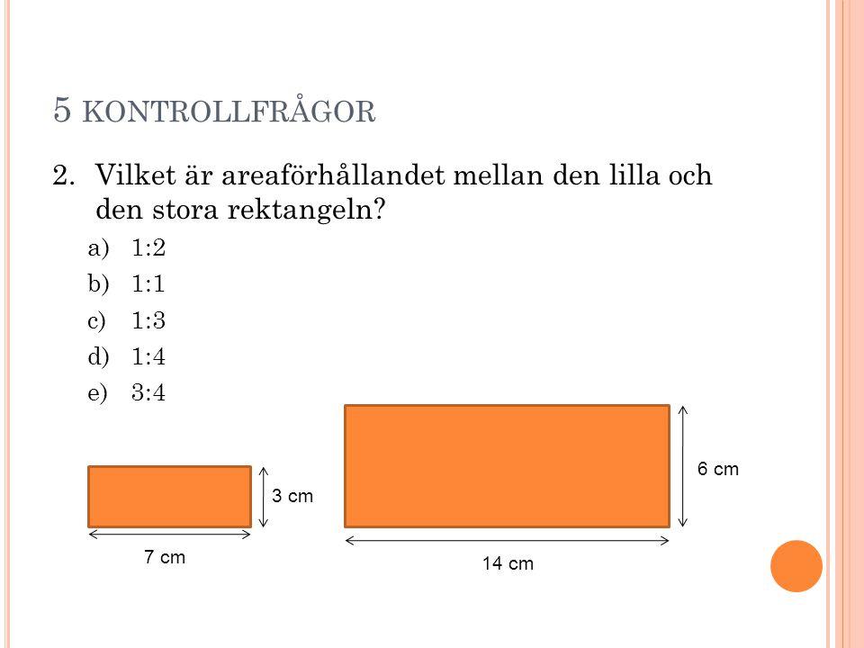 5 kontrollfrågor Vilket är areaförhållandet mellan den lilla och den stora rektangeln 1:2. 1:1.