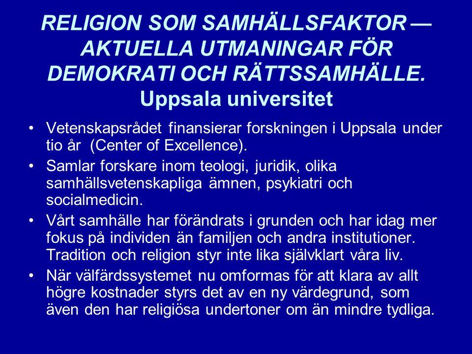 RELIGION SOM SAMHÄLLSFAKTOR — AKTUELLA UTMANINGAR FÖR DEMOKRATI OCH RÄTTSSAMHÄLLE. Uppsala universitet