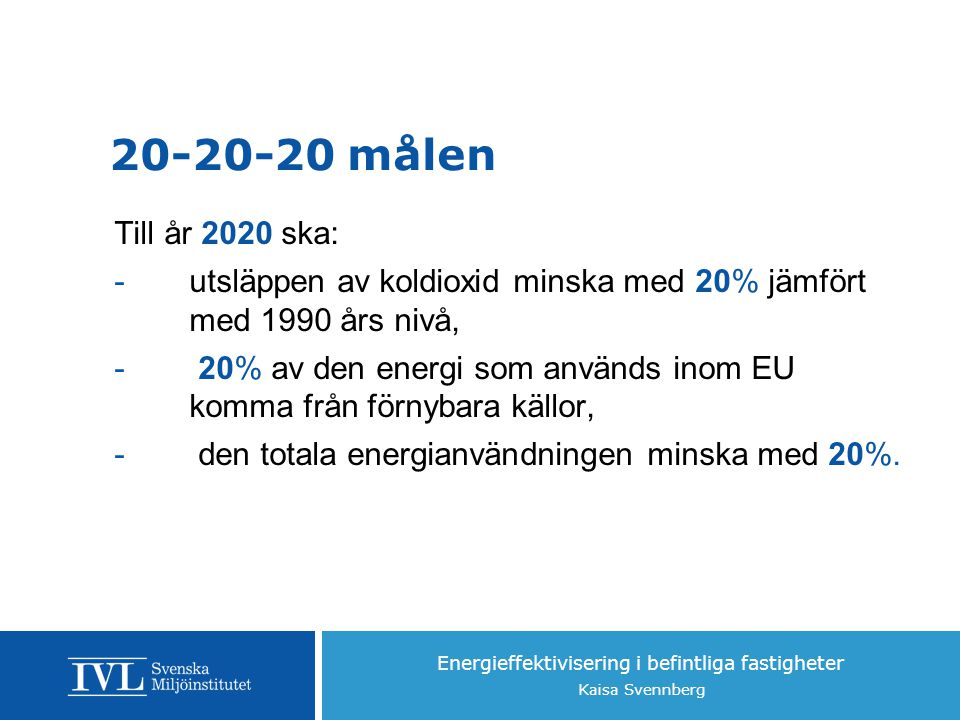 20-20-20 målen Till år 2020 ska: utsläppen av koldioxid minska med 20% jämfört med 1990 års nivå,