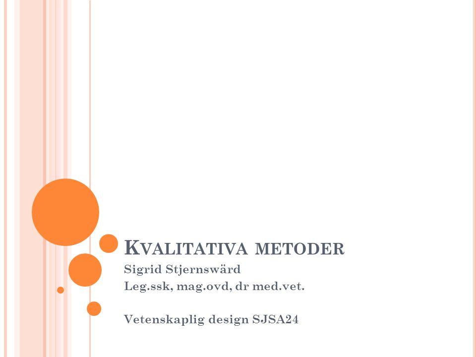 Kvalitativa metoder Sigrid Stjernswärd Leg.ssk, mag.ovd, dr med.vet.