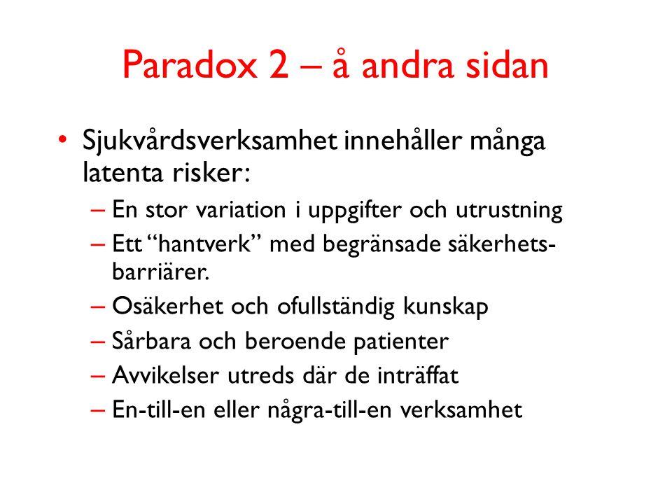 Paradox 2 – å andra sidan Sjukvårdsverksamhet innehåller många latenta risker: En stor variation i uppgifter och utrustning.