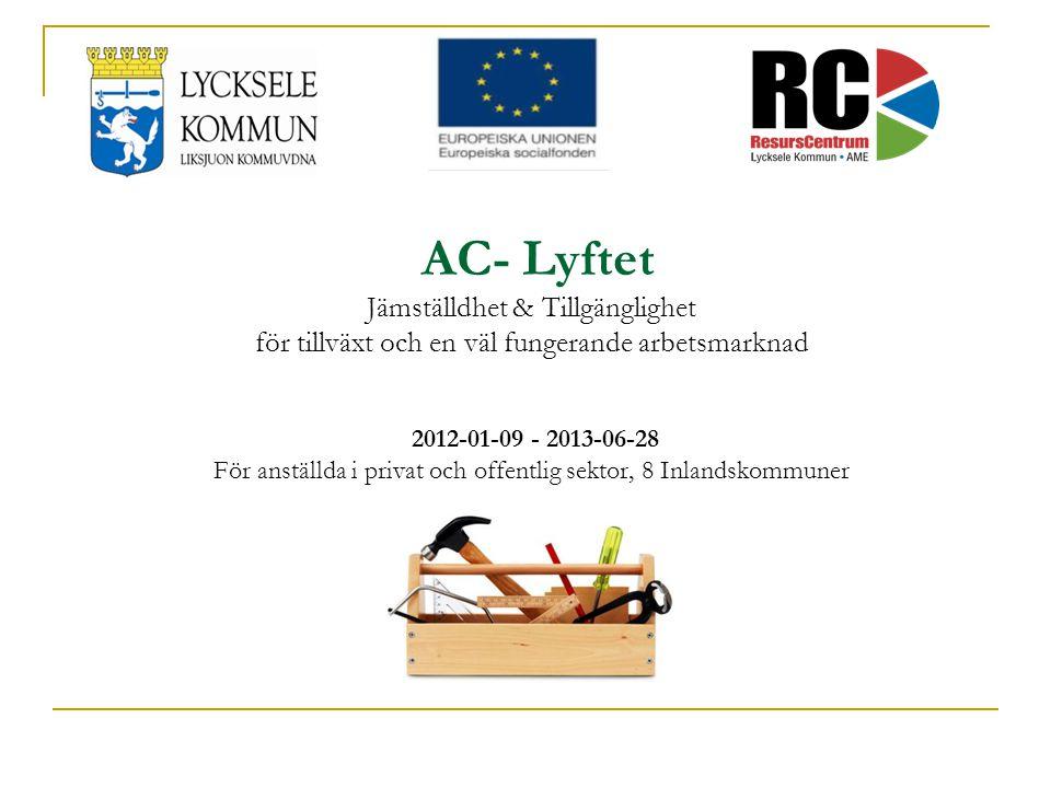AC- Lyftet Jämställdhet & Tillgänglighet för tillväxt och en väl fungerande arbetsmarknad 2012-01-09 - 2013-06-28 För anställda i privat och offentlig sektor, 8 Inlandskommuner