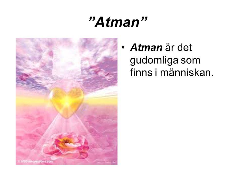 Atman Atman är det gudomliga som finns i människan.