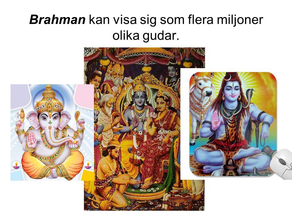Brahman kan visa sig som flera miljoner olika gudar.