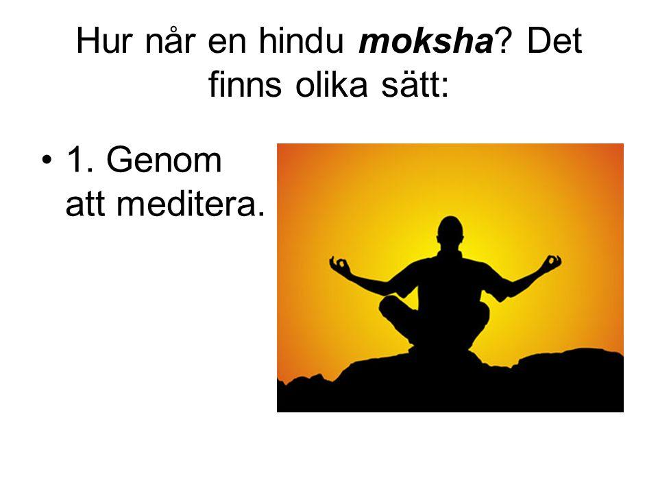 Hur når en hindu moksha Det finns olika sätt: