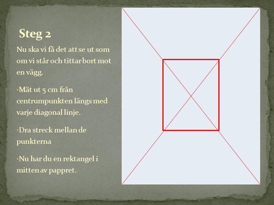Steg 2 Nu ska vi få det att se ut som om vi står och tittar bort mot en vägg.