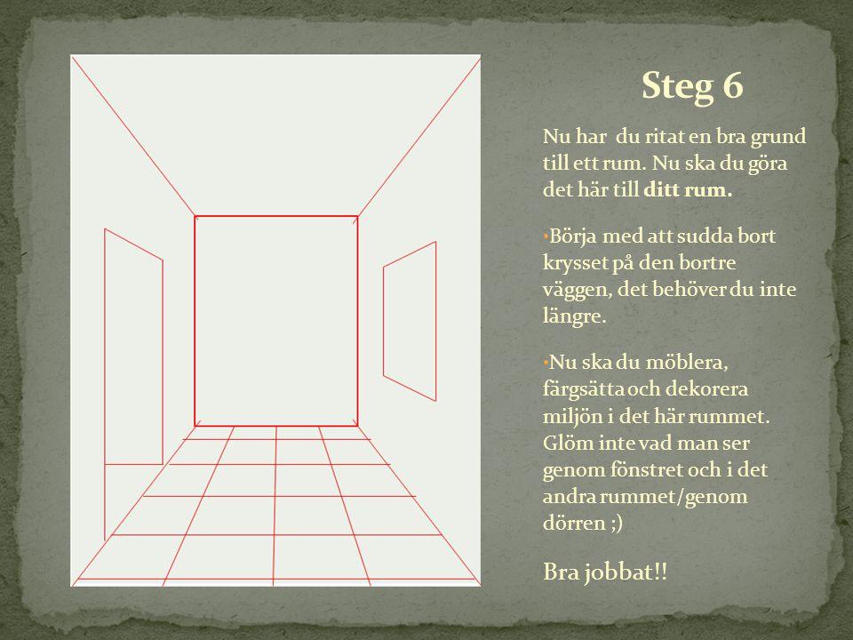Steg 6 Nu har du ritat en bra grund till ett rum. Nu ska du göra det här till ditt rum.