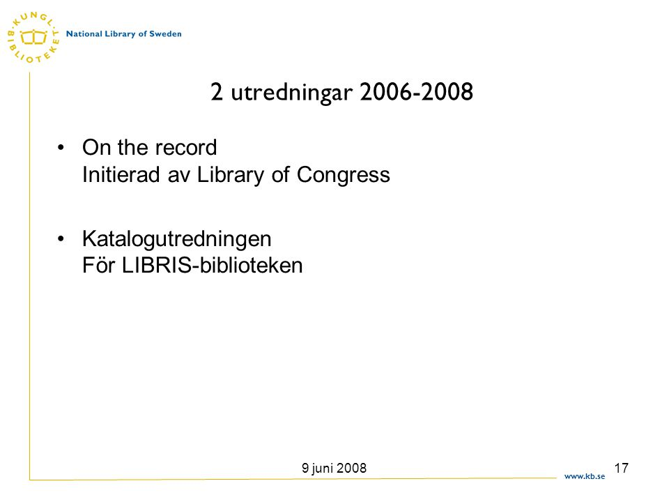 2 utredningar 2006-2008 On the record Initierad av Library of Congress