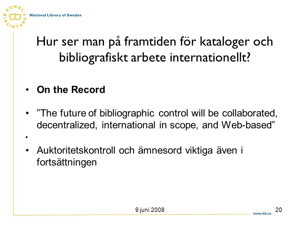 Hur ser man på framtiden för kataloger och bibliografiskt arbete internationellt