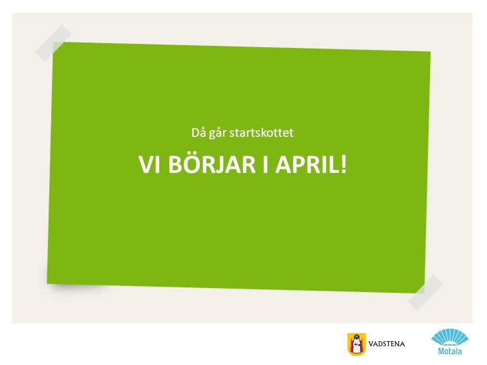 Då går startskottet Vi börjar i april!