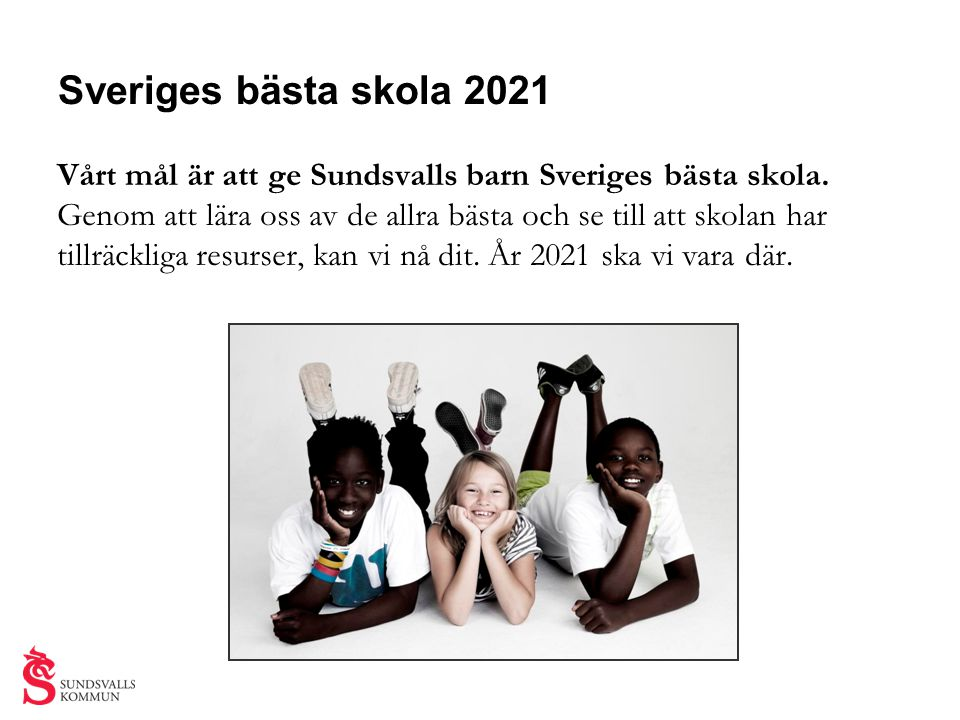 Sveriges bästa skola 2021 Vårt mål är att ge Sundsvalls barn Sveriges bästa skola. Genom att lära oss av de allra bästa och se till att skolan har.