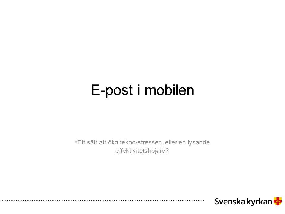 E-post i mobilen -Ett sätt att öka tekno-stressen, eller en lysande effektivitetshöjare