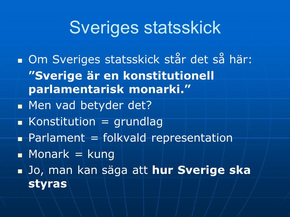 Sveriges statsskick Om Sveriges statsskick står det så här: