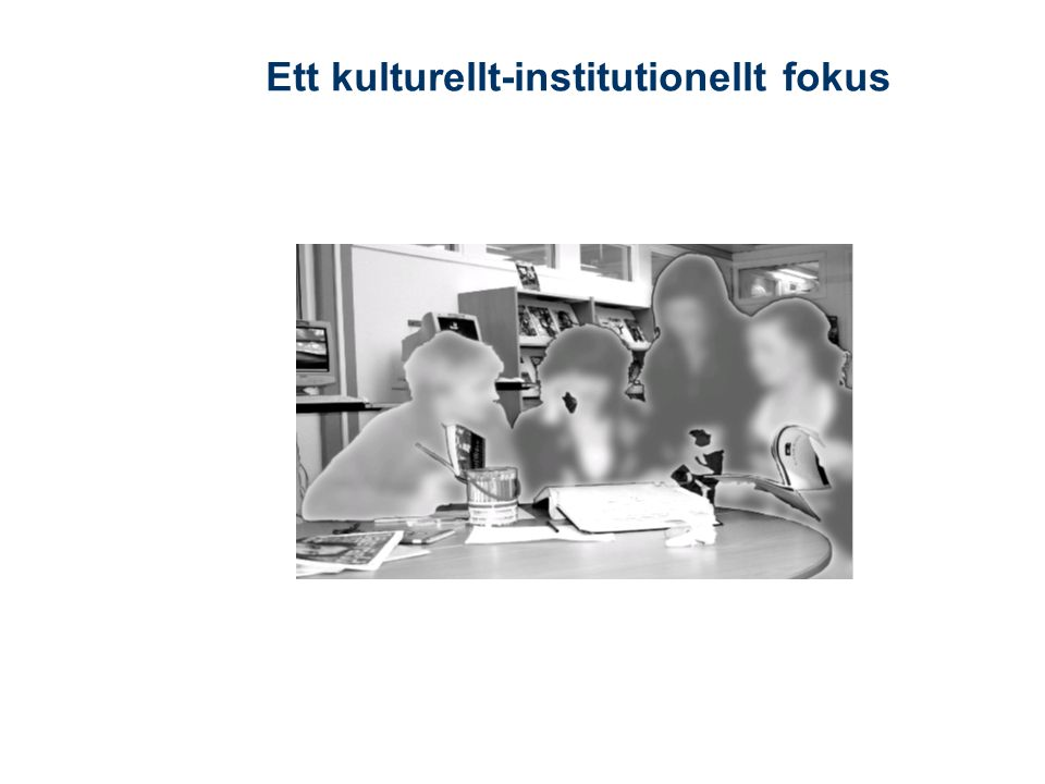 Ett kulturellt-institutionellt fokus