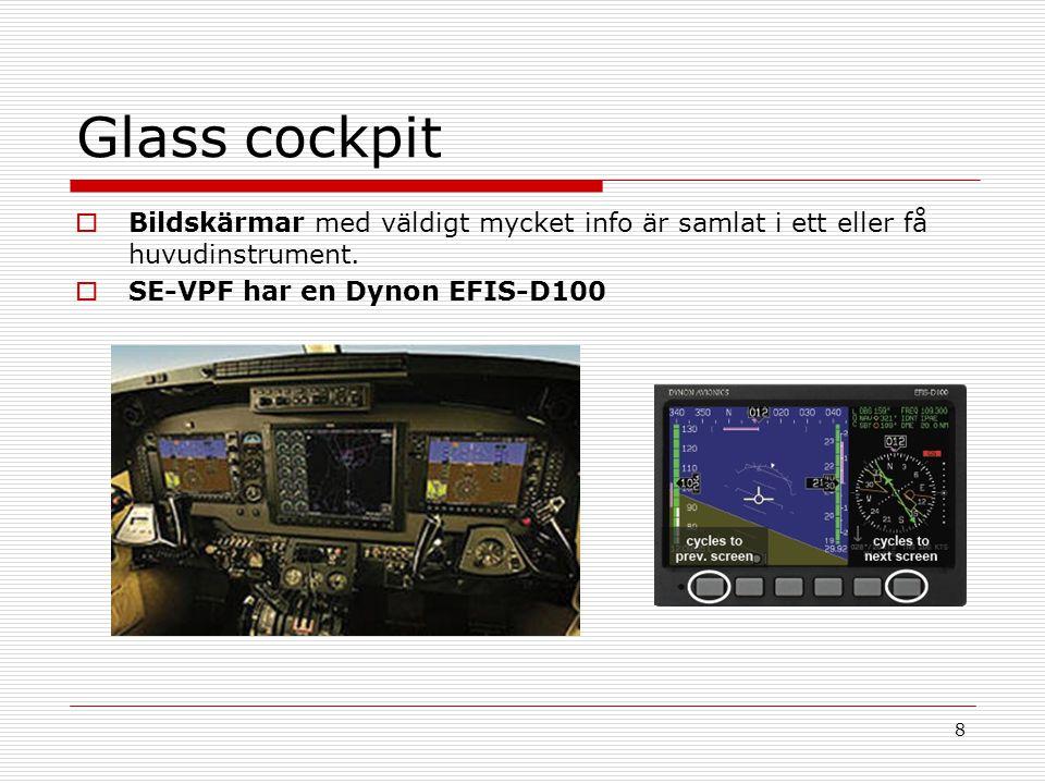 Glass cockpit Bildskärmar med väldigt mycket info är samlat i ett eller få huvudinstrument.