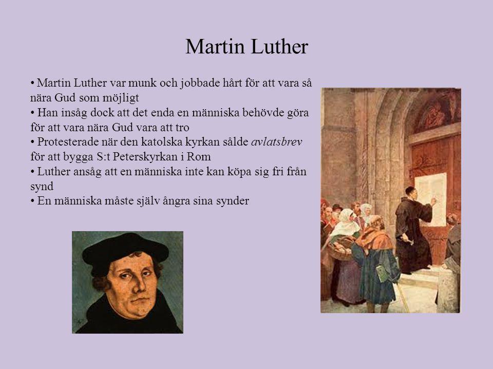 Martin Luther Martin Luther var munk och jobbade hårt för att vara så nära Gud som möjligt.