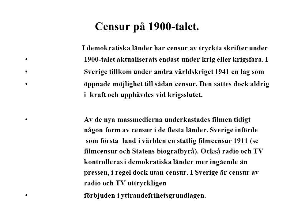 Censur på 1900-talet. I demokratiska länder har censur av tryckta skrifter under. 1900-talet aktualiserats endast under krig eller krigsfara. I.