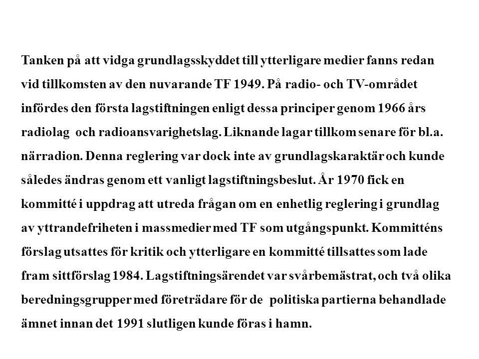 Tanken på att vidga grundlagsskyddet till ytterligare medier fanns redan vid tillkomsten av den nuvarande TF 1949.