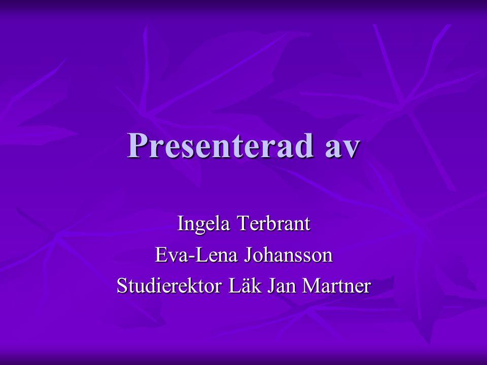 Ingela Terbrant Eva-Lena Johansson Studierektor Läk Jan Martner