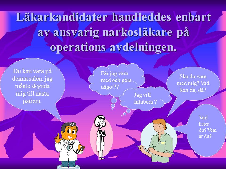 Läkarkandidater handleddes enbart av ansvarig narkosläkare på operations avdelningen.